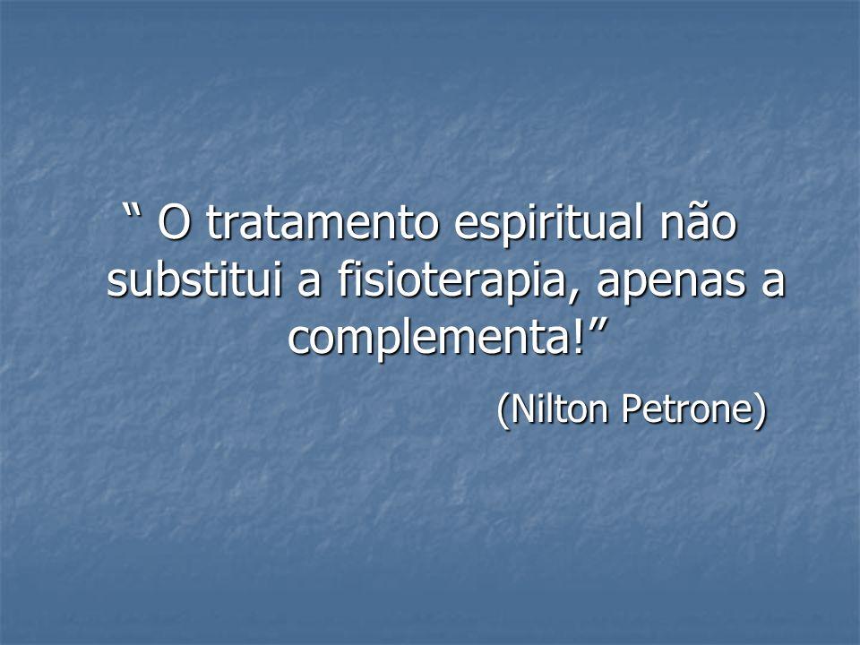 O tratamento espiritual não substitui a fisioterapia, apenas a complementa!