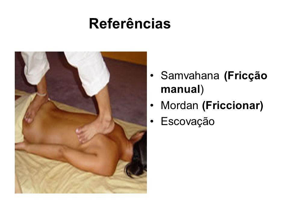 Referências Samvahana (Fricção manual) Mordan (Friccionar) Escovação