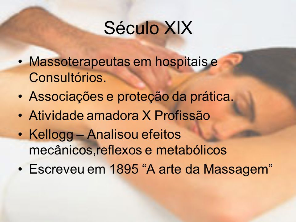 Século XIX Massoterapeutas em hospitais e Consultórios.