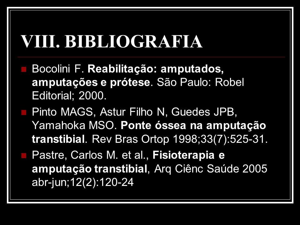 VIII. BIBLIOGRAFIA Bocolini F. Reabilitação: amputados, amputações e prótese. São Paulo: Robel Editorial; 2000.