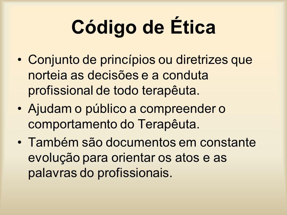 Código de ÉticaConjunto de princípios ou diretrizes que norteia as decisões e a conduta profissional de todo terapêuta.
