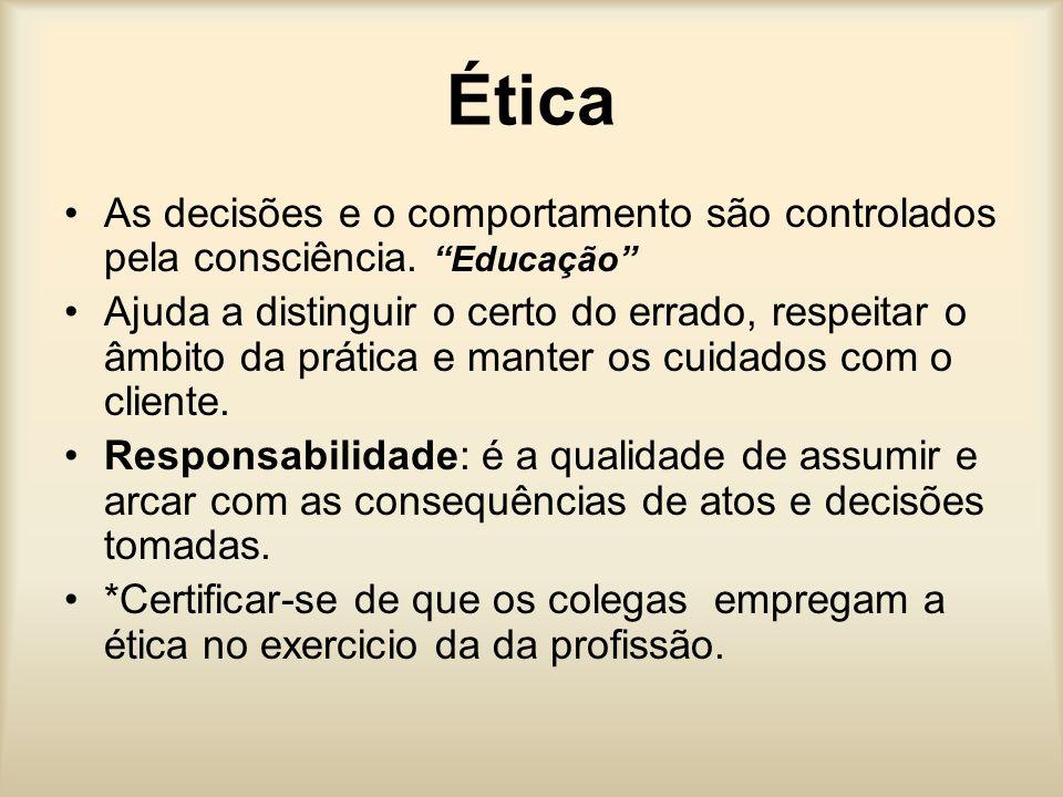 Ética As decisões e o comportamento são controlados pela consciência. Educação