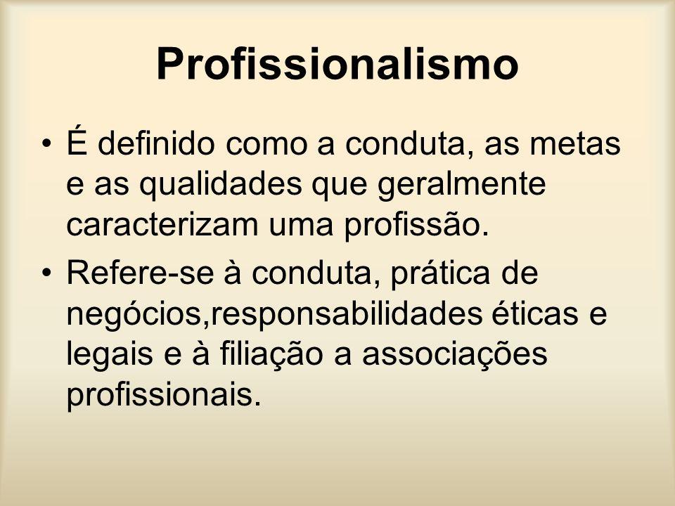 Profissionalismo É definido como a conduta, as metas e as qualidades que geralmente caracterizam uma profissão.