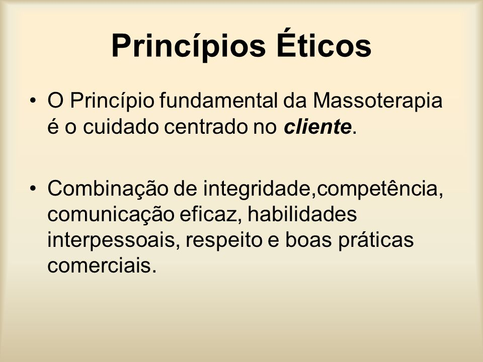 Princípios ÉticosO Princípio fundamental da Massoterapia é o cuidado centrado no cliente.