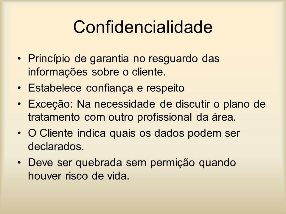 Confidencialidade Princípio de garantia no resguardo das informações sobre o cliente. Estabelece confiança e respeito.
