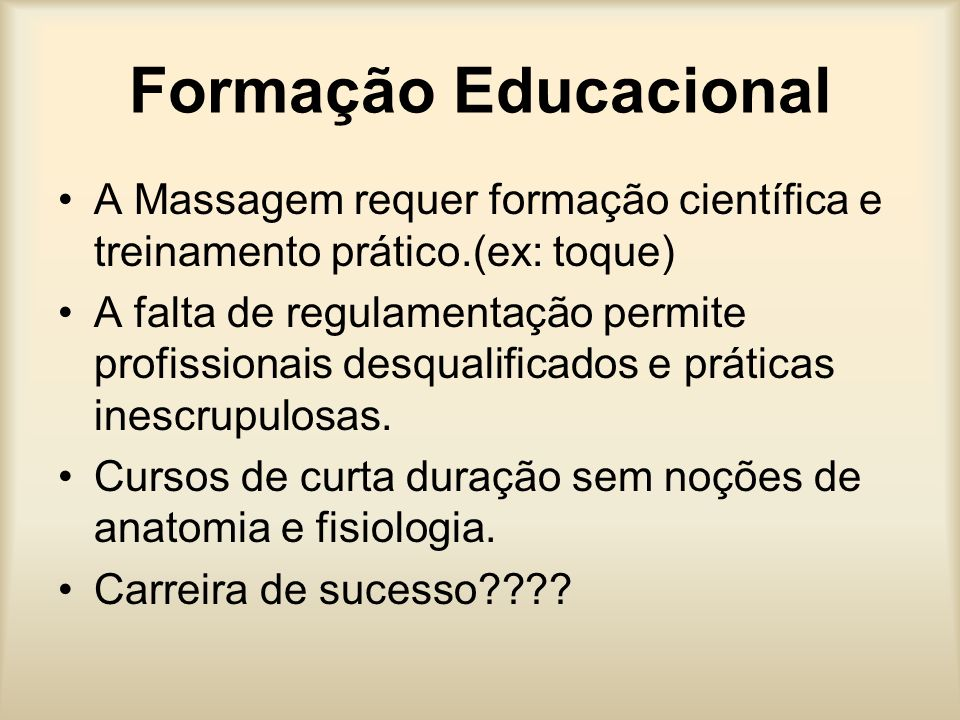 Formação EducacionalA Massagem requer formação científica e treinamento prático.(ex: toque)