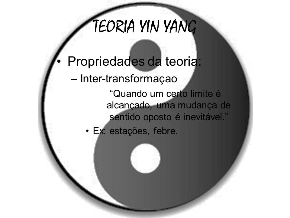 TEORIA YIN YANG Propriedades da teoria: Inter-transformaçao