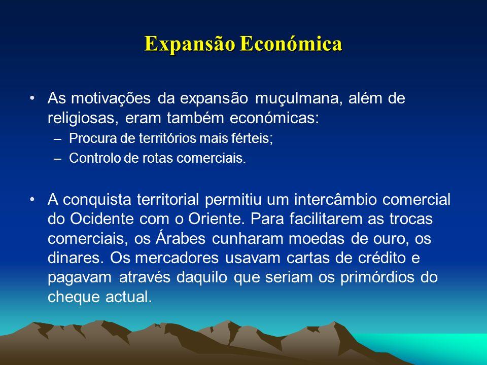 Expansão EconómicaAs motivações da expansão muçulmana, além de religiosas, eram também económicas: Procura de territórios mais férteis;