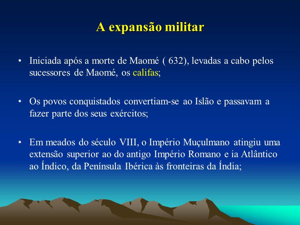 A expansão militar Iniciada após a morte de Maomé ( 632), levadas a cabo pelos sucessores de Maomé, os califas;