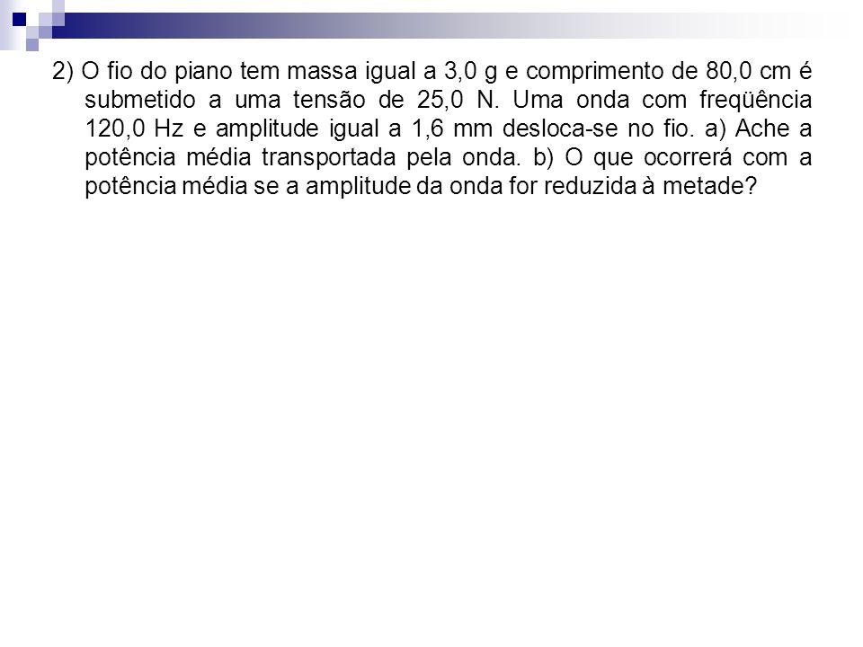 2) O fio do piano tem massa igual a 3,0 g e comprimento de 80,0 cm é submetido a uma tensão de 25,0 N.