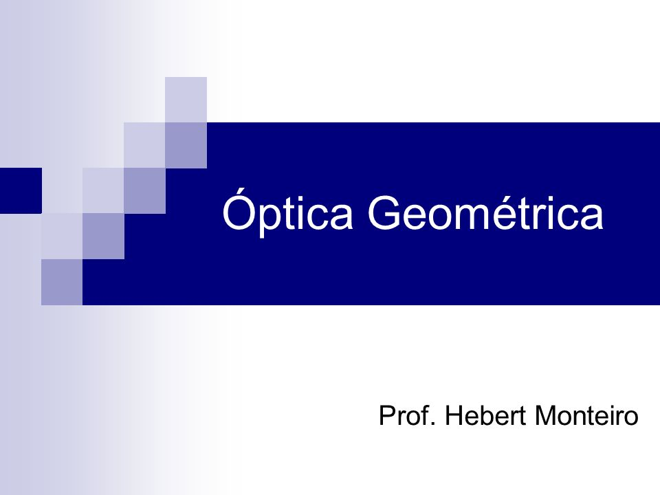 Óptica Geométrica Prof. Hebert Monteiro
