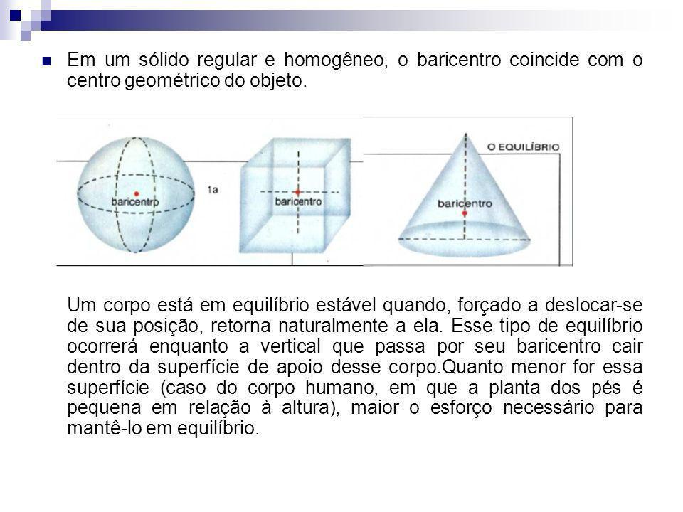 Em um sólido regular e homogêneo, o baricentro coincide com o centro geométrico do objeto.