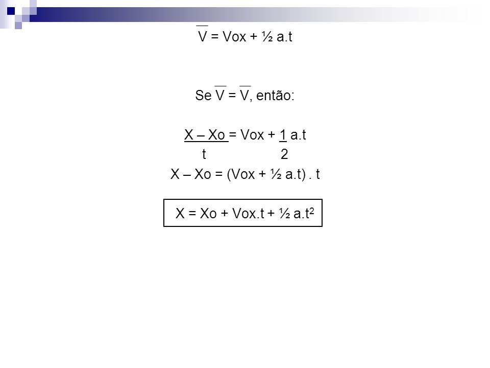 V = Vox + ½ a.t Se V = V, então: X – Xo = Vox + 1 a.t. t 2. X – Xo = (Vox + ½ a.t) . t.