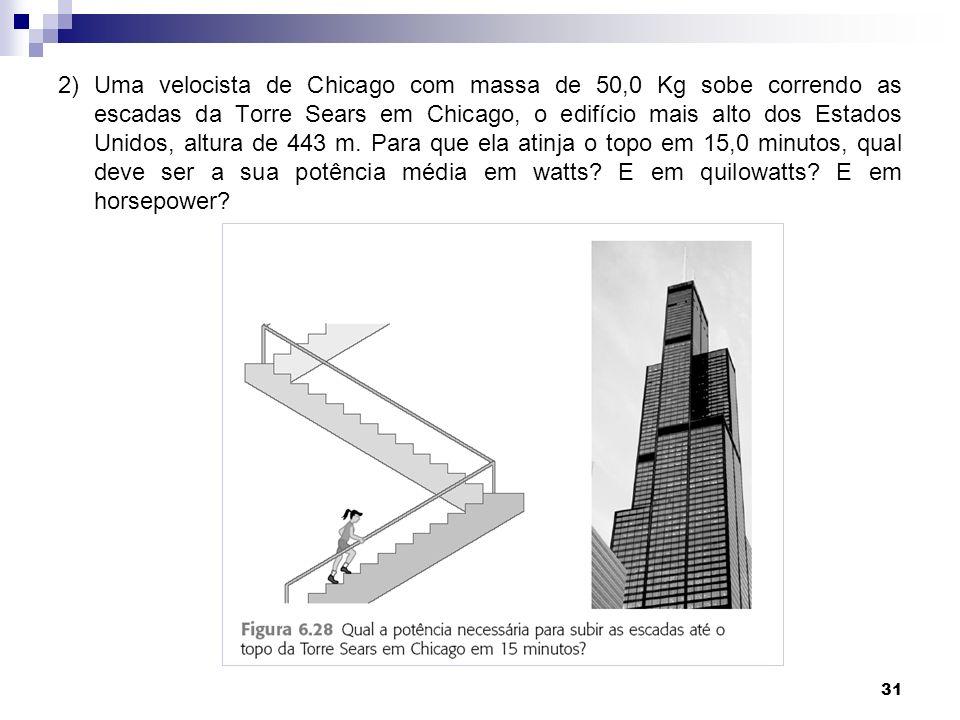 2) Uma velocista de Chicago com massa de 50,0 Kg sobe correndo as escadas da Torre Sears em Chicago, o edifício mais alto dos Estados Unidos, altura de 443 m.