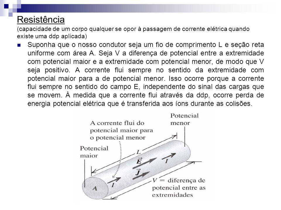 Resistência (capacidade de um corpo qualquer se opor à passagem de corrente elétrica quando existe uma ddp aplicada)
