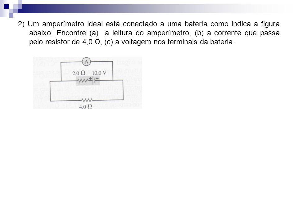 2) Um amperímetro ideal está conectado a uma bateria como indica a figura abaixo.