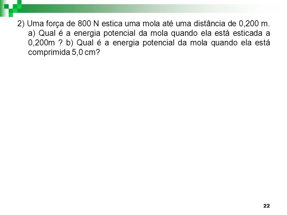 2) Uma força de 800 N estica uma mola até uma distância de 0,200 m