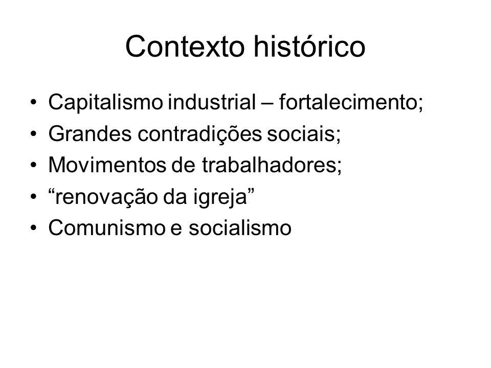 Contexto histórico Capitalismo industrial – fortalecimento;