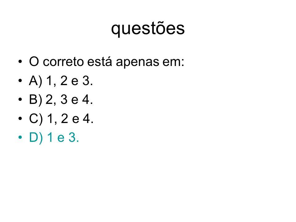 questões O correto está apenas em: A) 1, 2 e 3. B) 2, 3 e 4.