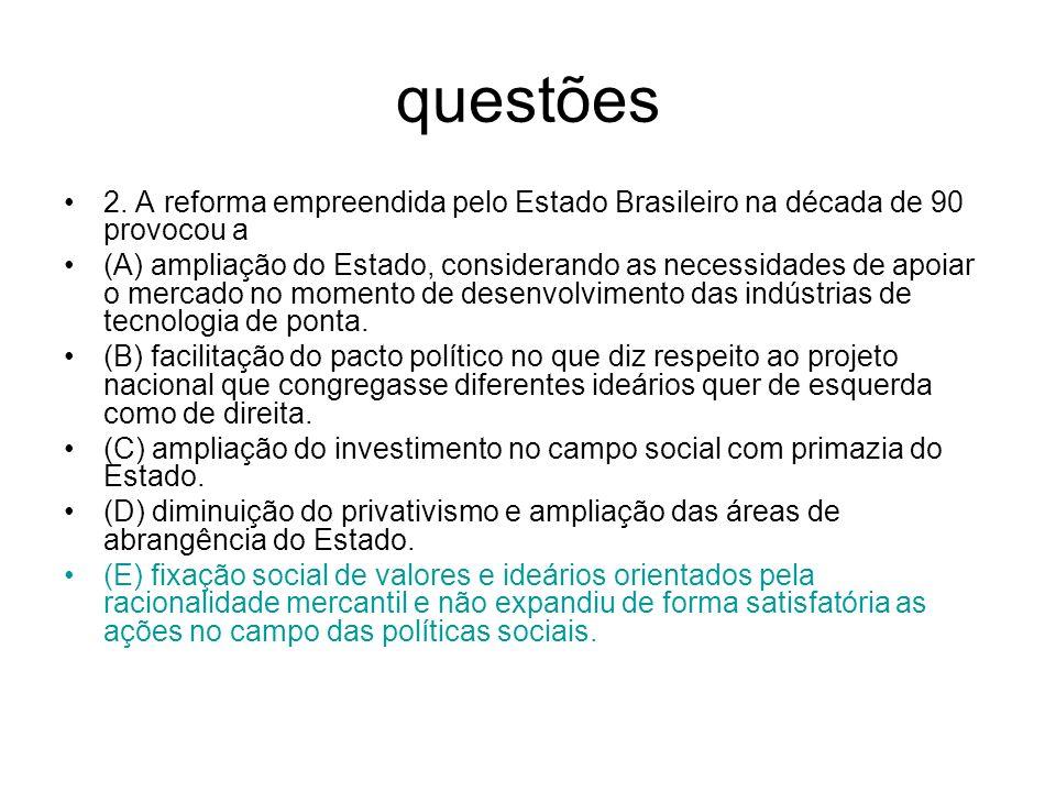 questões 2. A reforma empreendida pelo Estado Brasileiro na década de 90 provocou a.