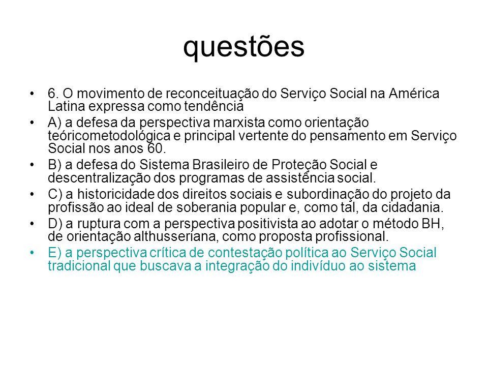 questões 6. O movimento de reconceituação do Serviço Social na América Latina expressa como tendência.