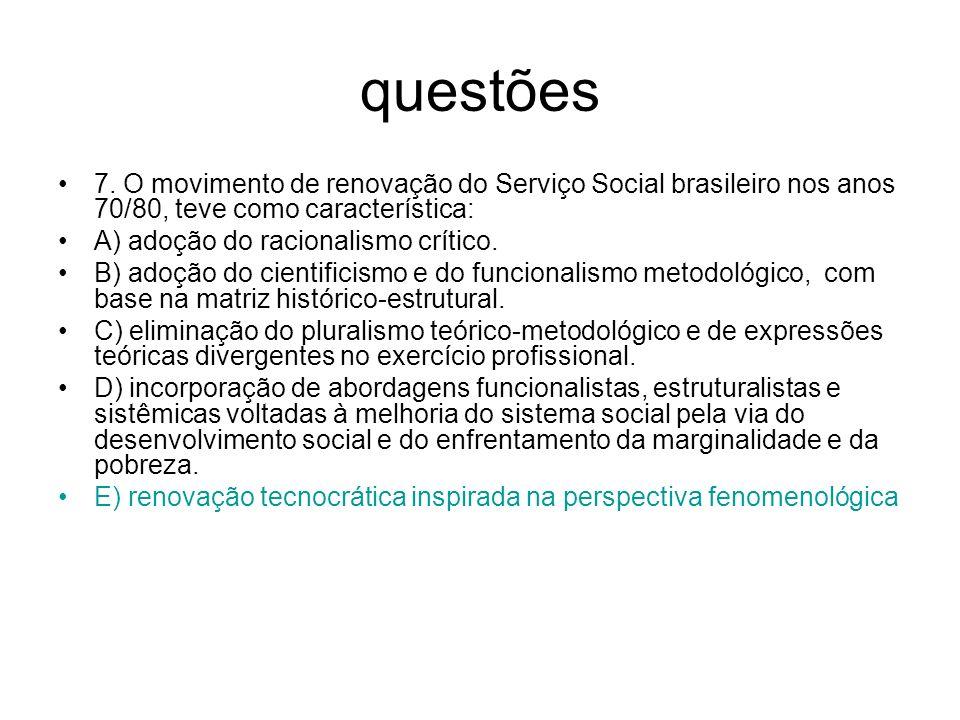 questões7. O movimento de renovação do Serviço Social brasileiro nos anos 70/80, teve como característica: