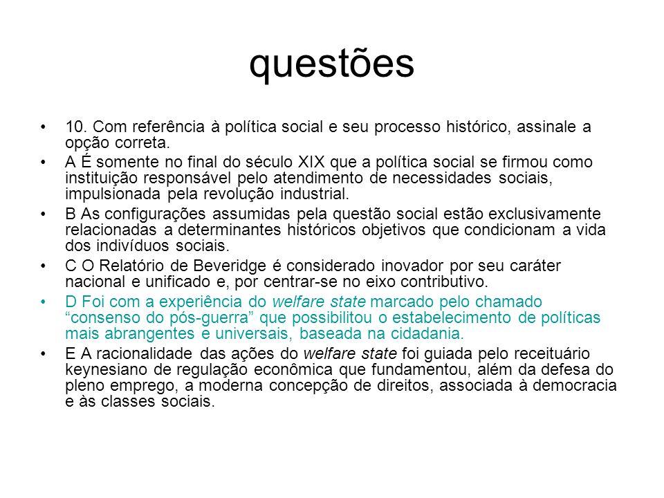 questões 10. Com referência à política social e seu processo histórico, assinale a opção correta.
