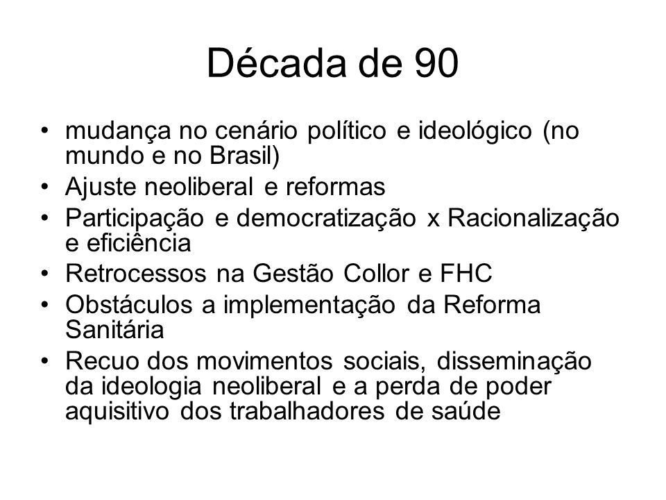 Década de 90mudança no cenário político e ideológico (no mundo e no Brasil) Ajuste neoliberal e reformas.