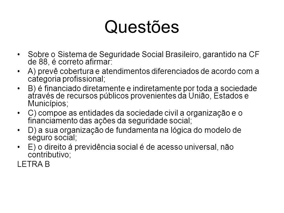 QuestõesSobre o Sistema de Seguridade Social Brasileiro, garantido na CF de 88, é correto afirmar: