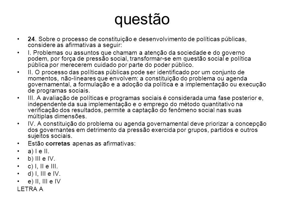 questão24. Sobre o processo de constituição e desenvolvimento de políticas públicas, considere as afirmativas a seguir: