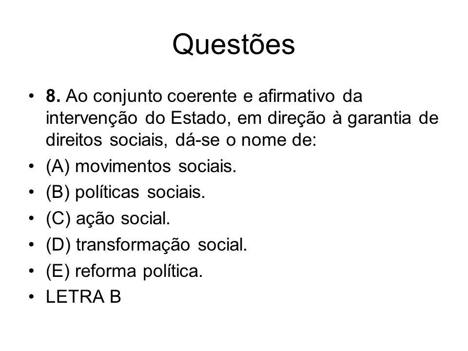 Questões8. Ao conjunto coerente e afirmativo da intervenção do Estado, em direção à garantia de direitos sociais, dá-se o nome de: