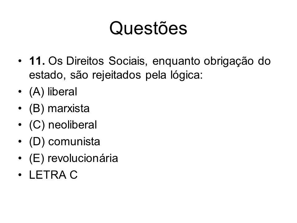 Questões 11. Os Direitos Sociais, enquanto obrigação do estado, são rejeitados pela lógica: (A) liberal.