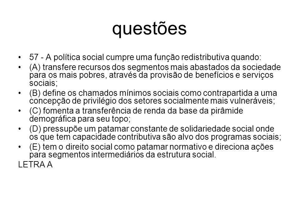 questões57 - A política social cumpre uma função redistributiva quando: