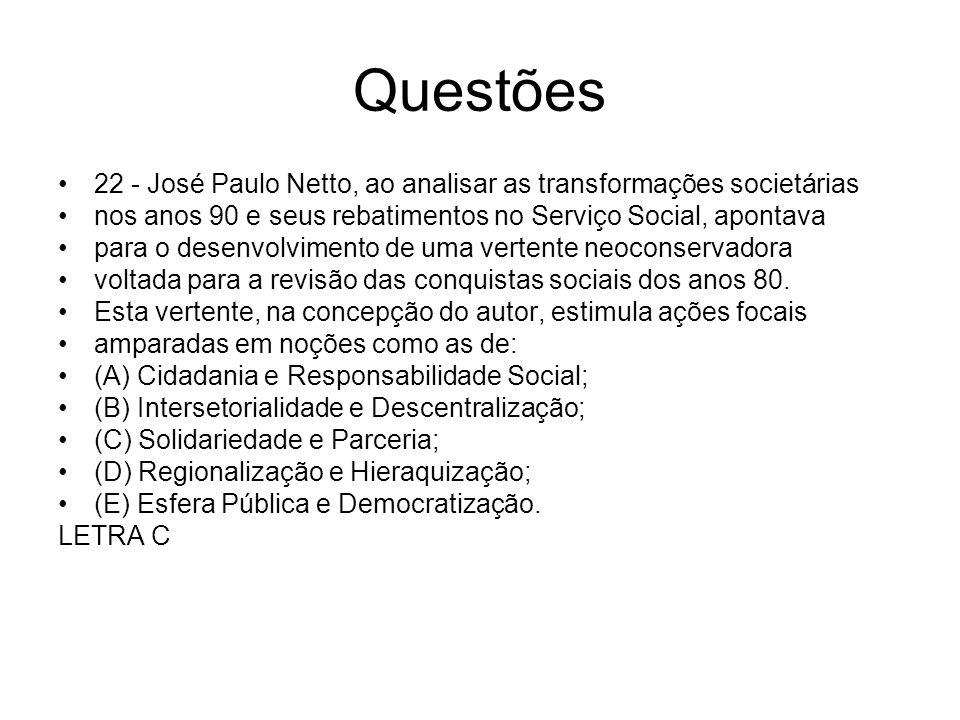 Questões 22 - José Paulo Netto, ao analisar as transformações societárias. nos anos 90 e seus rebatimentos no Serviço Social, apontava.
