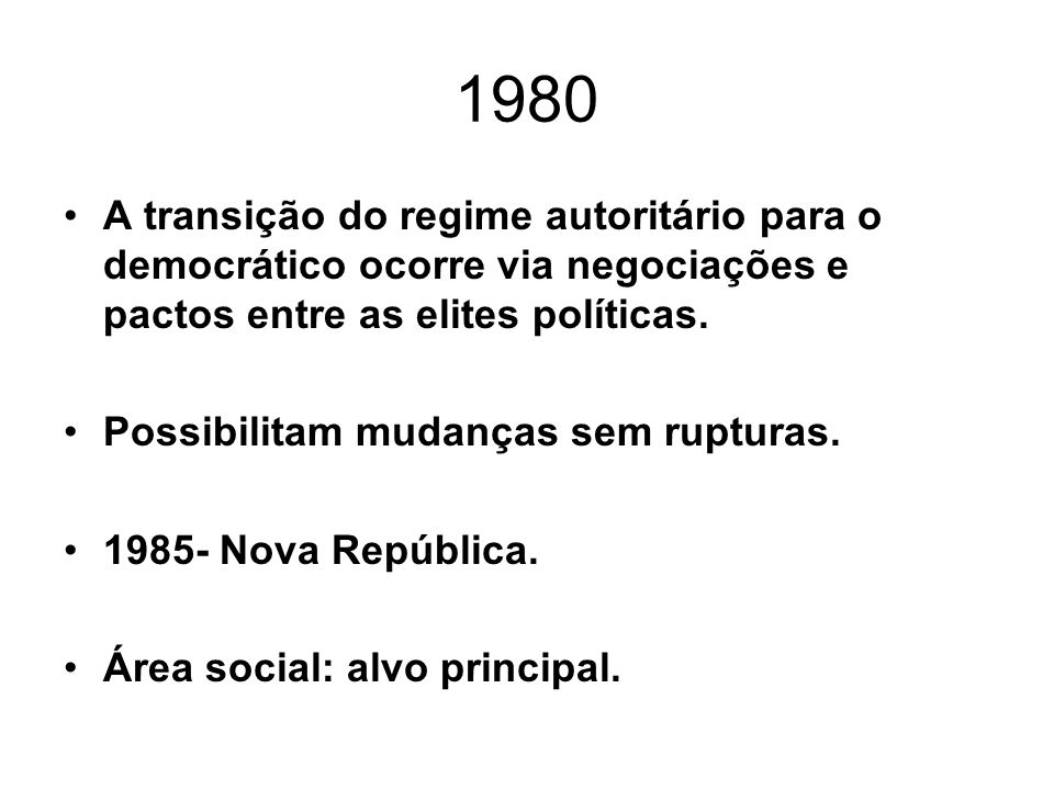1980 A transição do regime autoritário para o democrático ocorre via negociações e pactos entre as elites políticas.