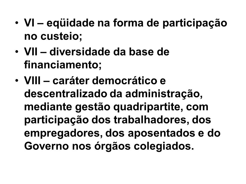 VI – eqüidade na forma de participação no custeio;