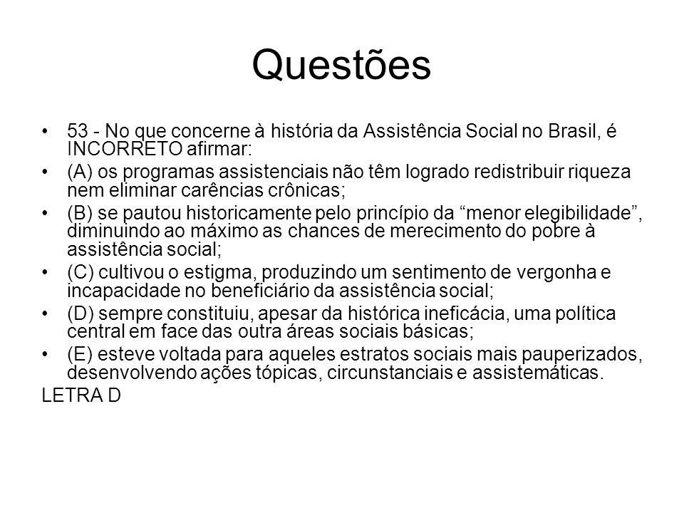 Questões53 - No que concerne à história da Assistência Social no Brasil, é INCORRETO afirmar: