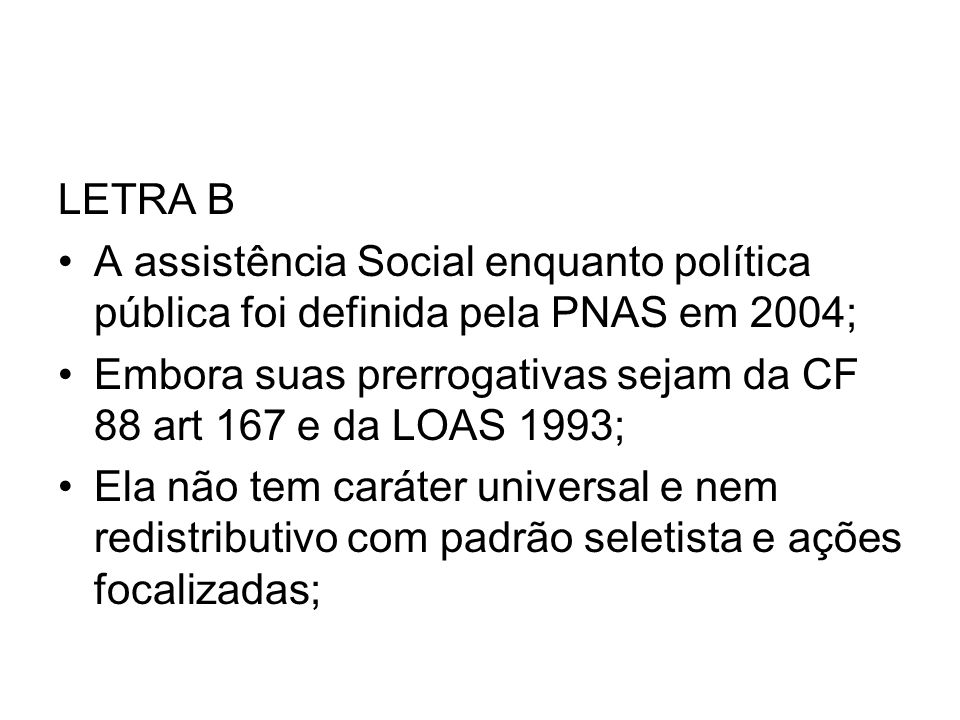 LETRA B A assistência Social enquanto política pública foi definida pela PNAS em 2004;