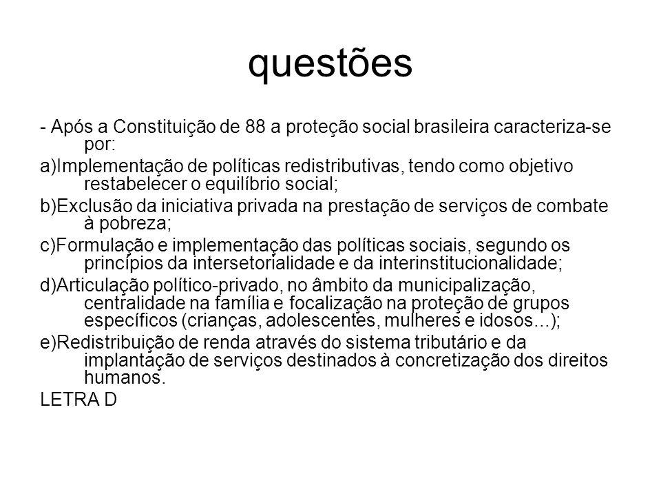 questões- Após a Constituição de 88 a proteção social brasileira caracteriza-se por: