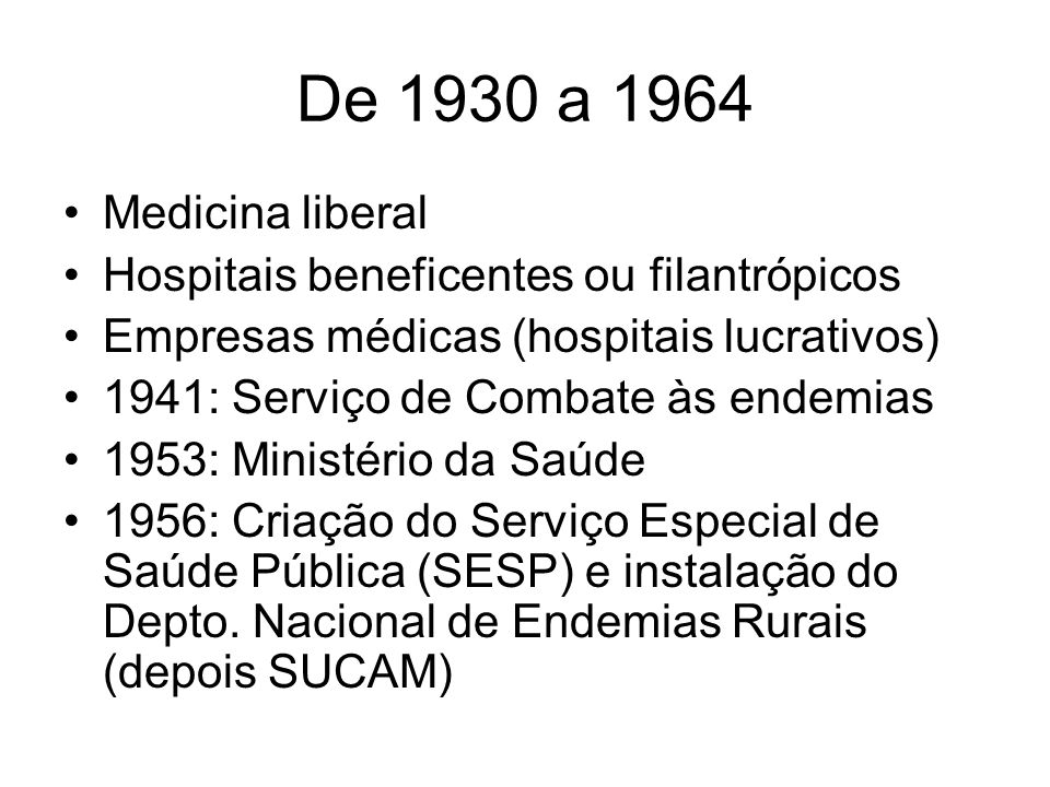 De 1930 a 1964 Medicina liberal. Hospitais beneficentes ou filantrópicos. Empresas médicas (hospitais lucrativos)
