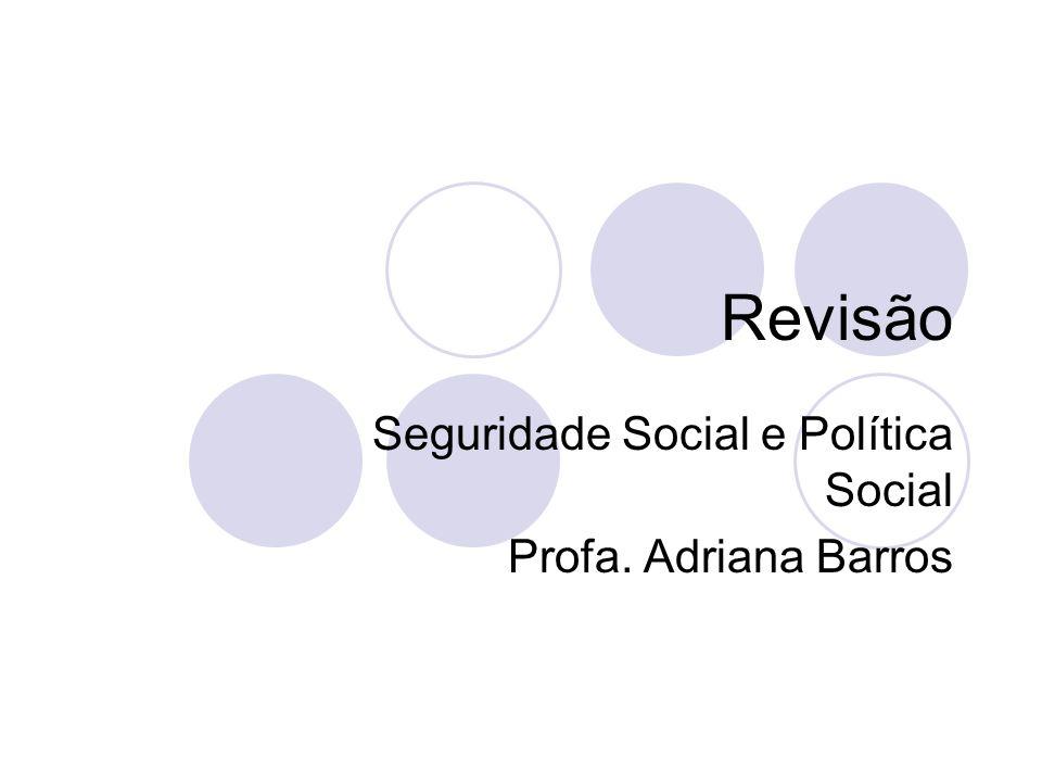 Seguridade Social e Política Social Profa. Adriana Barros