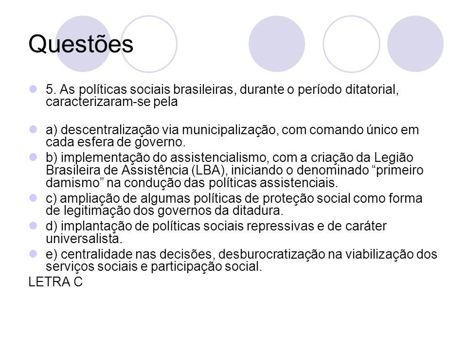 Questões 5. As políticas sociais brasileiras, durante o período ditatorial, caracterizaram-se pela.