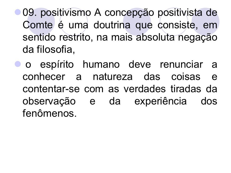 09. positivismo A concepção positivista de Comte é uma doutrina que consiste, em sentido restrito, na mais absoluta negação da filosofia,