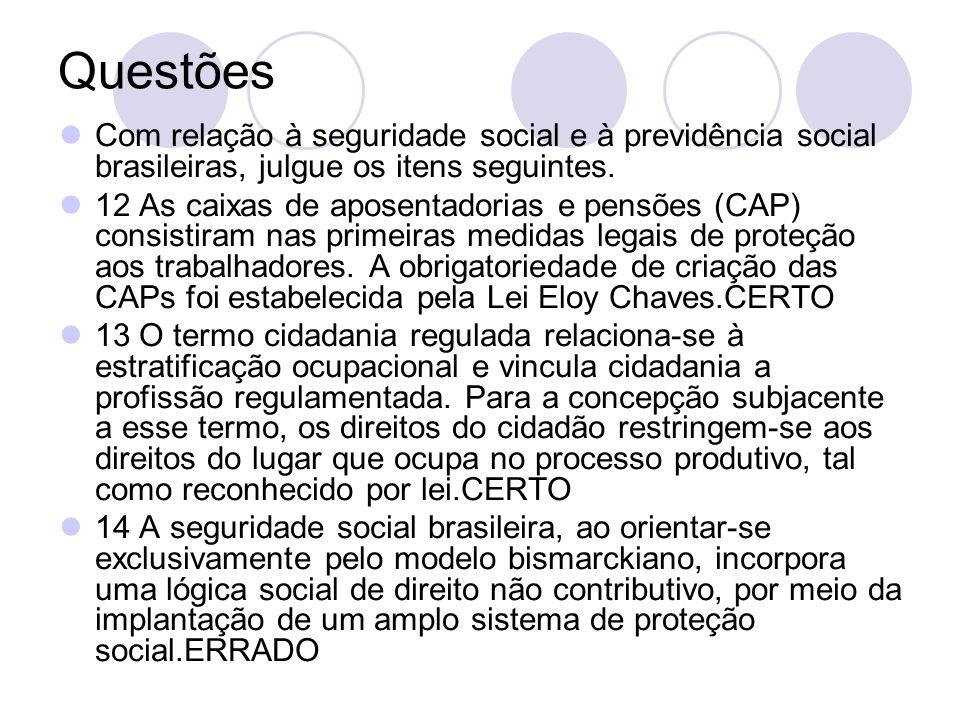 QuestõesCom relação à seguridade social e à previdência social brasileiras, julgue os itens seguintes.