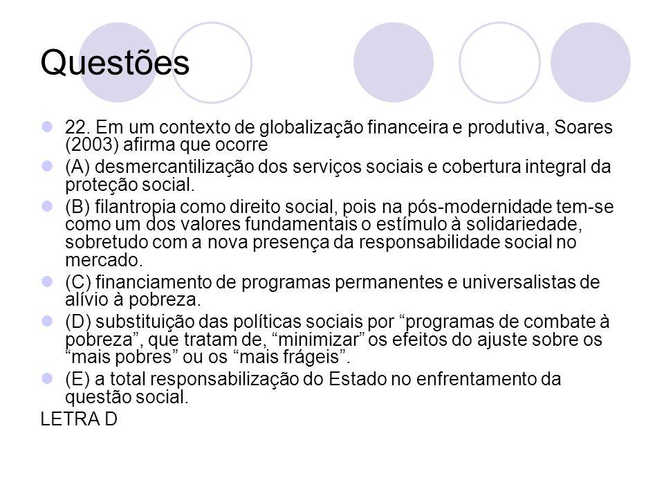 Questões 22. Em um contexto de globalização financeira e produtiva, Soares (2003) afirma que ocorre.