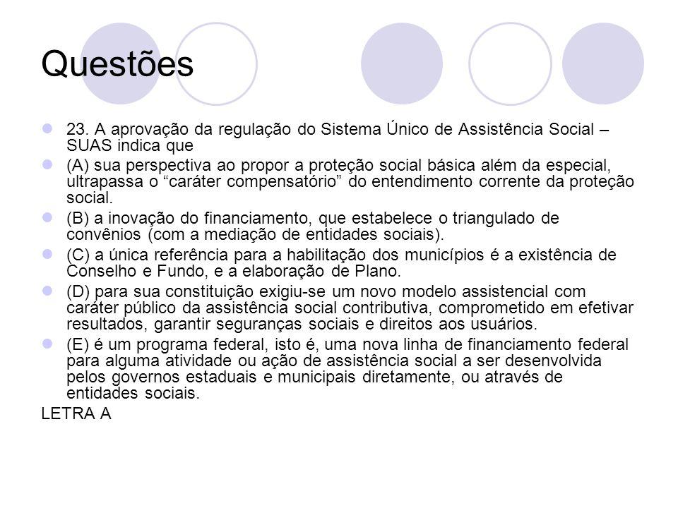 Questões23. A aprovação da regulação do Sistema Único de Assistência Social – SUAS indica que.