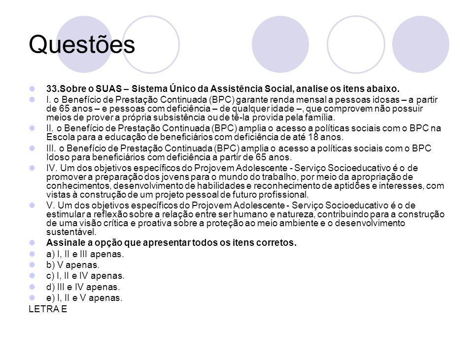 Questões 33.Sobre o SUAS – Sistema Único da Assistência Social, analise os itens abaixo.