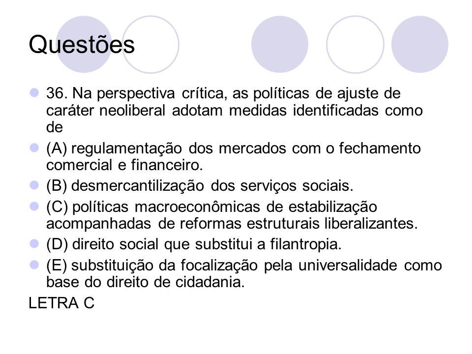 Questões 36. Na perspectiva crítica, as políticas de ajuste de caráter neoliberal adotam medidas identificadas como de.