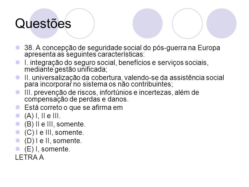 Questões 38. A concepção de seguridade social do pós-guerra na Europa apresenta as seguintes características: