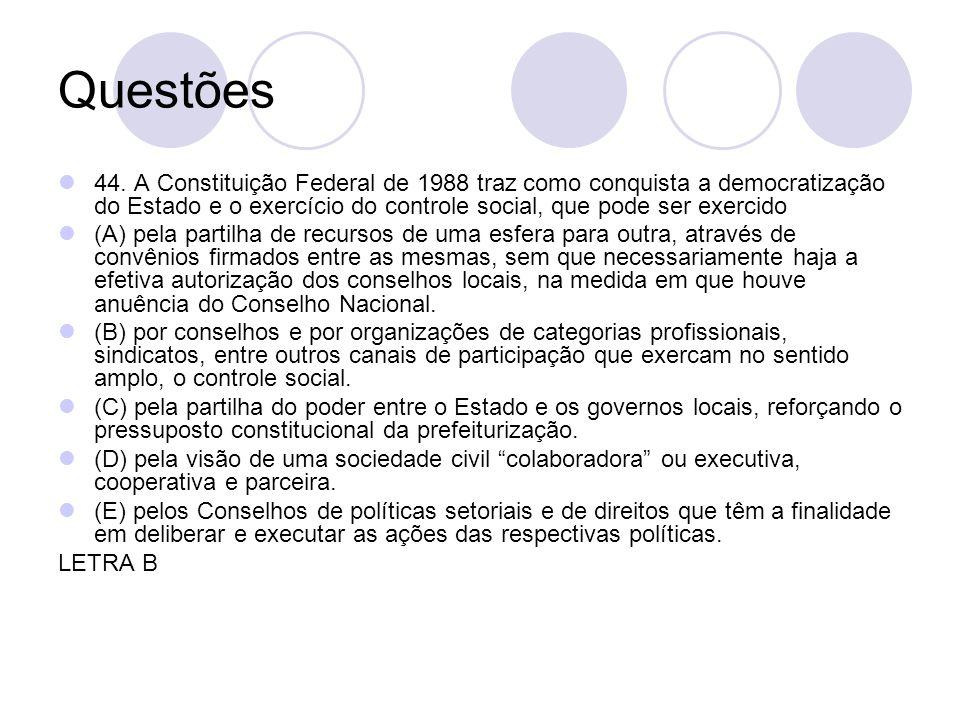 Questões 44. A Constituição Federal de 1988 traz como conquista a democratização do Estado e o exercício do controle social, que pode ser exercido.